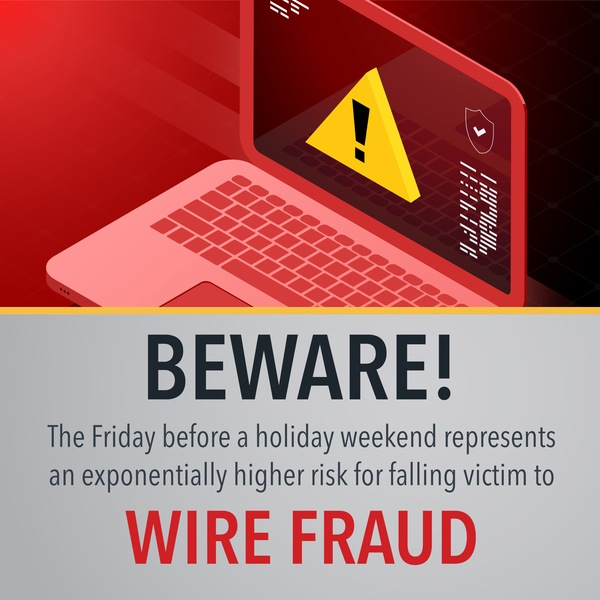 Beware Wire Fraud This Weekend